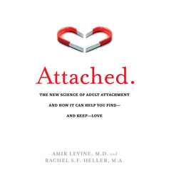 Attached: The New Science of Adult Attachment and How It Can Help You Find - And Keep - Love Audiobook, by Amir Levine, Rachel Heller