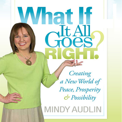What If It All Goes Right: Creating a New World of Peace, Prosperity and Possibility Audiobook, by Mindy Audlin