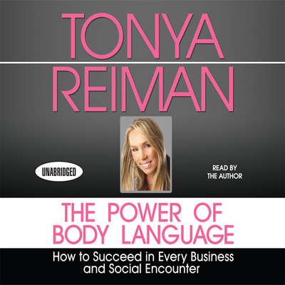 The Power Body of Language: How to Succeed in Every Business and Social Encounter Audiobook, by Tonya Reiman