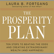 The Prosperity Plan: Ten Steps to Beating the Odds and Discovering Greater Wealthand Happiness Than You Ever Thought Possible Audiobook, by Laura Berman Fortgang