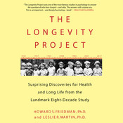 The Longevity Project: Surprising Discoveries for Health and Long Life from the Landmark Eight-Decade Study, by Howard S. Friedman, Leslie R. Martin