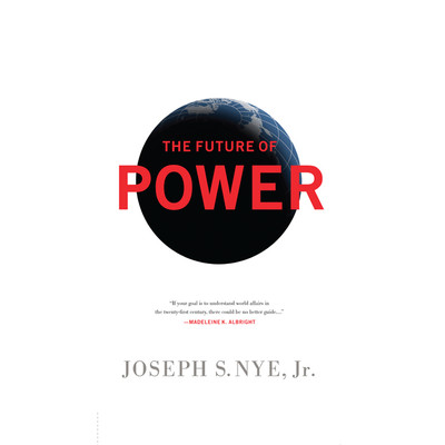 The Future Power: Its Changing Nature and Use in the Twenty-first Century Audiobook, by Joseph Nye