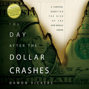 The Day After the Dollar Crashes: A Survival Guide for the Rise of the New World Order, by Damon Vickers