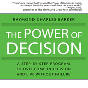 The Power of Decision: A Step-by-Step Program to Overcome Indecision and Live Without Failure Forever, by Raymond Charles Barker