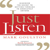 Just Listen: Discover the Secret to Getting Through to Absolutely Anyone, by Mark Goulston