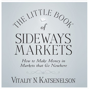 Little Book of Sideways Markets: How to Make Money in Markets that Go Nowhere Audiobook, by Vitaliy Katsenelson, Vitally Katsenelson