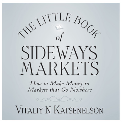 The Little Book of Sideways Markets: How to Make Money in Markets that Go Nowhere Audiobook, by Vitally Katsenelson