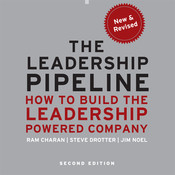 The Leadership Pipeline: How to Build the Leadership Powered Company, by Ram Charan, Stephen Drotter, James Noel