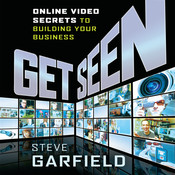 Get Seen: Online Video Secrets to Building Your Business, by Steve Garfield