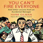 You Cant Fire Everyone: And Other Insights from an Accidental Manager Audiobook, by Hank Gilman