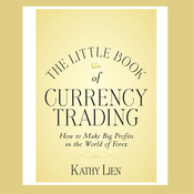 The Little Book of Currency Trading: How to Make Big Profits in the World of Forex Audiobook, by Kathy Lien