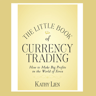 The Little Book Currency Trading: How to Make Big Profits in the World of Forex Audiobook, by Kathy Lien