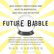 Future Babble: Why Expert Predictions are Next to Worthless, and You Can Do Better, by Dan Gardner, Daniel Gardner