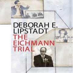 The Eichmann Trial Audiobook, by Deborah Lipstadt, Deborah Erika Lipstadt