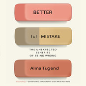 Better By Mistake: The Unexpected Benefits of Being Wrong, by Alina Tugend