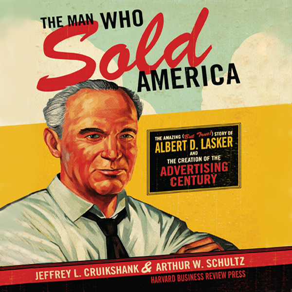 Printable The Man Who Sold America: The Amazing but True Story of Albert D. Lasker and the Creation of the Advertising Century Audiobook Cover Art
