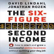 The Six Figure Second Income: How To Start and Grow A Successful Online Business Without Quitting Your Day Job Audiobook, by David Lindahl, Jonathan Rozek