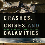 Crashes, Crises, and Calamities: How We Can Use Science to Read the Early-Warning Signs Audiobook, by Len Fisher