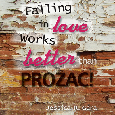 Falling in Love Works Better than Prozac Audiobook, by Jessica R. Gera