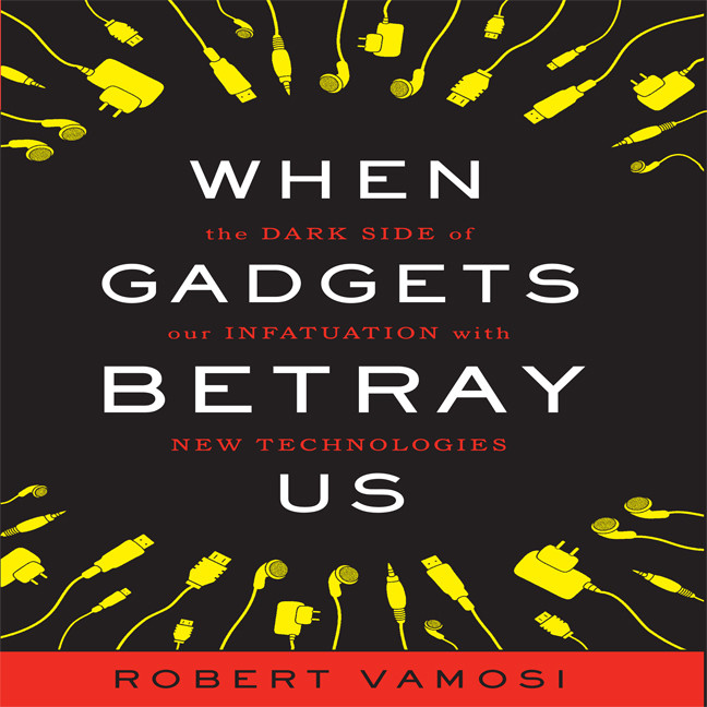 Printable When Gadgets Betray Us: The Dark Side of Our Infatuation With New Technologies Audiobook Cover Art