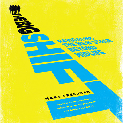 The Big Shift: Midlife Opportunity and the Transition to a New Stage of Life Audiobook, by Marc Freedman
