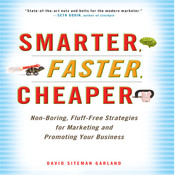 Smarter, Faster, Cheaper: Non-Boring, Fluff-Free Strategies for Marketing and Promoting Your Business, by David Siteman Garland