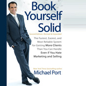 Book Yourself Solid: The Fastest, Easiest, and Most Reliable System for Getting More Clients Than You Can Handle Even if You Hate Marketing and Selling, by Michael Port