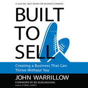 Built to Sell: Creating a Business That Can Thrive Without You, by John Warrillow