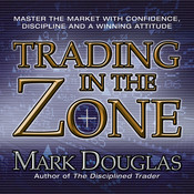 Trading in the Zone: Master the Market with Confidence, Discipline and a Winning Attitude Audiobook, by Mark Douglas