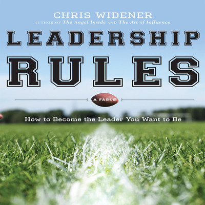 Leadership Rules: How to Become the Leader You Want to Be Audiobook, by Chris Widener