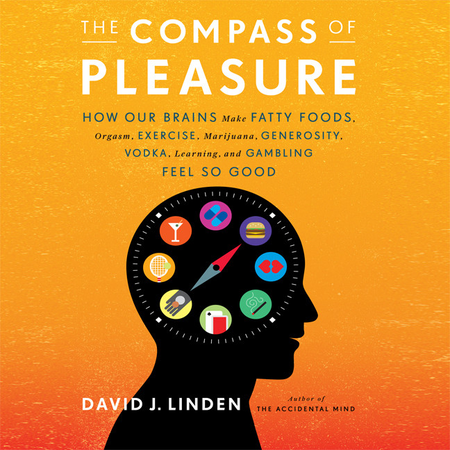 Printable The Compass of Pleasure: How Our Brains Make Fatty Foods, Orgasm, Exercise, Marijuana, Generosity, Vodka, Learning, and Gambling Feel So Good Audiobook Cover Art