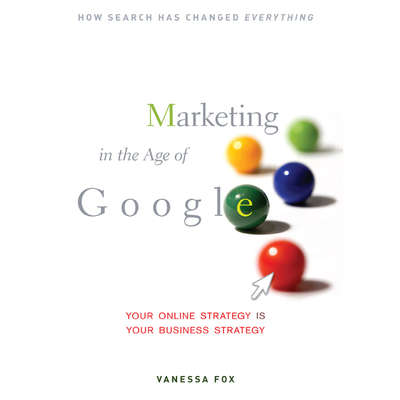 Marketing in the Age Google: Your Online Strategy IS Your Business Strategy Audiobook, by Vanessa Fox