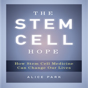 The Stem Cell Hope: How Stem Cell Medicine Can Change Our Lives Audiobook, by Alice Park