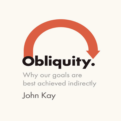 Obliquity: Why Our Goals Are Best Achieved Indirectly Audiobook, by John Kay