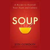 Soup: A Recipe to Nourish Your Team and Culture, by Jon Gordon