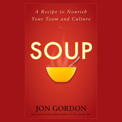 Soup: A Recipe to Nourish Your Team and Culture Audiobook, by Jon Gordon