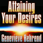 Attaining Your Desires: By Letting Your Subconscious Mind Work for You, by Genevieve Behrend