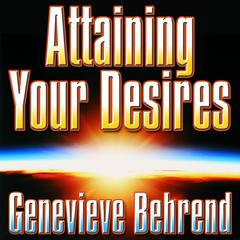 Attaining Your Desires: By Letting Your Subconscious Mind Work for You Audiobook, by Genevieve Behrend