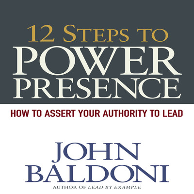12 Steps to Power Presence: How to Exert Your Authority to Lead Audiobook, by John Baldoni