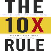 The TenX Rule, by Grant Cardone
