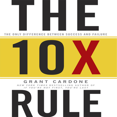 The TenX Rule: The Only Difference Between Success and Failure Audiobook, by Grant Cardone