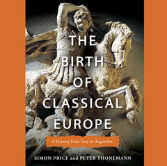 The Birth of Classical Europe: A History From Troy to Augustine Audiobook, by Simon Price, Peter Thonemann