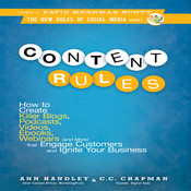 Content Rules: How to Create Killer Blogs, Podcasts, Videos, Ebooks, Webinars (and More) That Engage Customers and Ignite Your Business , by Ann Hadley, C. C. Chapman