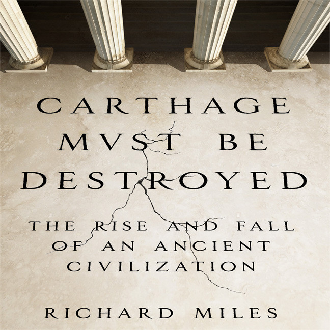 Printable Carthage Must Be Destroyed: The Rise and Fall of an Ancient Civilization Audiobook Cover Art
