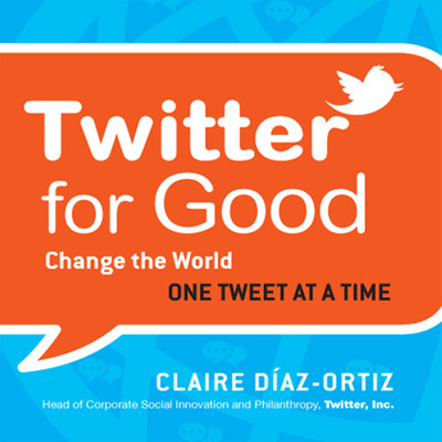 Twitter for Good: Change the World One Tweet at a Time Audiobook, by Claire Díaz-Ortiz