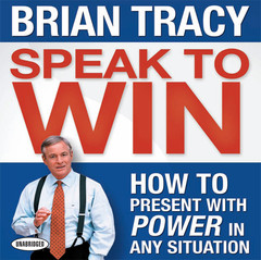 Speak To Win: How to Present With Power in Any Situation Audiobook, by Brian Tracy
