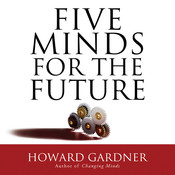Five Minds for the Future, by Howard Gardner