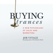 Buying Trances: A New Psychology of Sales and Marketing, by Joe Vitale