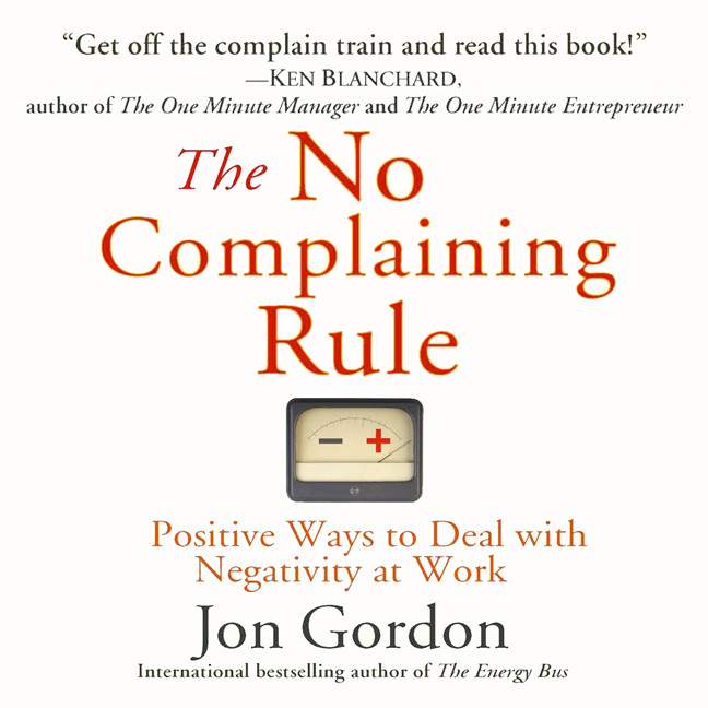 Printable The No Complaining Rule: Positive Ways to Deal with Negativity at Work Audiobook Cover Art