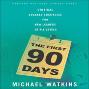 The First 90 Days: Critical Success Strategies for New Leaders at All Levels Audiobook, by Michael D. Watkins
